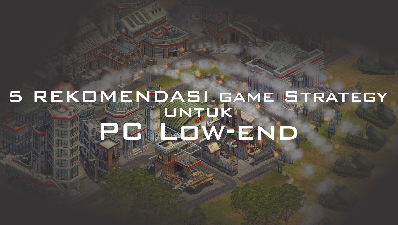 5 Rekomendasi Game Strategy untuk PC Low-end